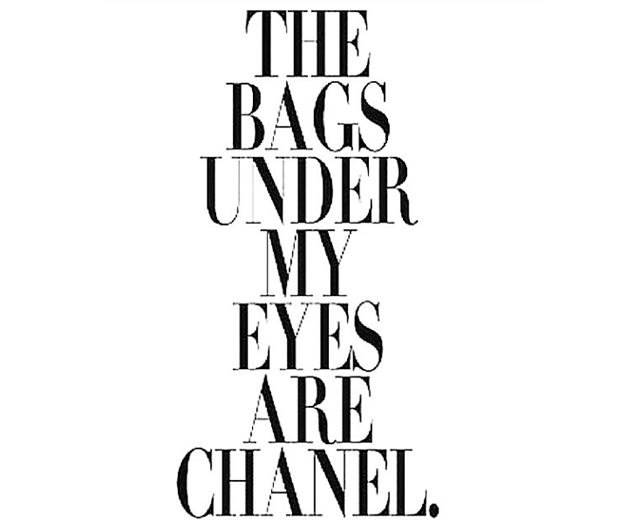 The only bags under my eyes are Chanel