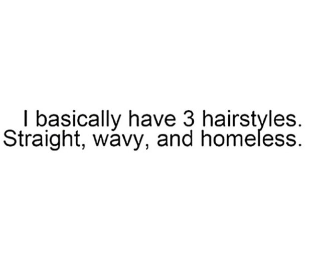 I only have straight, wavy or homeless hair